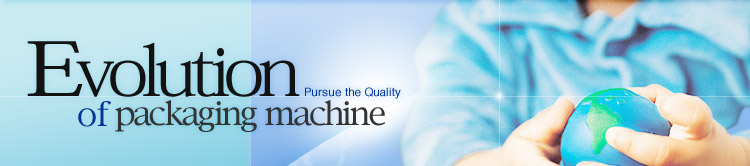 EVOLUTION OF PACKAGING MACHINES  Pursue the Quality